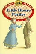 Little House Parties Adapted from the Little House Books by Laura Ingalls Wilder