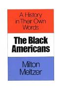 Black Americans A History in Their Own Words 1619-1983