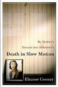 Death in Slow Motion My Mother's Descent into Alzheimer's