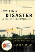 Inviting Disaster Lessons from the Edge of Technology  An Inside Look at Catastrophes and Wh...