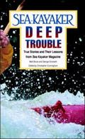 Sea Kayaker's Deep Trouble True Stories and Their Lessons from Sea Kayaker Magazine