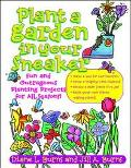 Plant a Garden in Your Sneaker!: Fun and Outrageous Planting for All Seasons