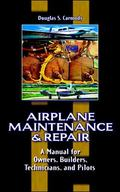 Airplane Maintenance and Repair A Manual for Owners, Builders, Technicians, and Pilots