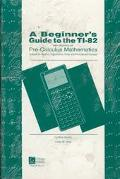 Beginner's Guide to the Ti-82 With Emphasis on Pre-Calculus Mathematics