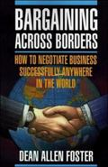 Bargaining Across Borders How to Negotiate Business Successfully Anywhere in the World