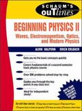 Schaum's Outline of Theory and Problems of Beginning Physics II Waves, Electromagnetism, Opt...