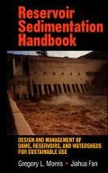 Reservoir Sedimentation Handbook Design and Management of Dams, Reservoirs, and Watersheds f...