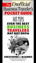 The Unoffcial Business Traveler's Pocket Guide: 165 Tips Even the Best Travelers May Not Kno...