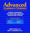 Advanced Games for Trainers Powerful Interventions for Solving Team, Group, or Organizationa...