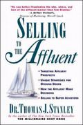 Selling to the Affluent The Professional's Guide to Closing the Sales That Count