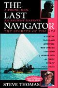 Last Navigator A Young Man, an Ancient Mariner, the Secrets of the Sea