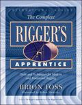 Complete Rigger's Apprentice Tools and Techniques for Modern and Traditional Rigging