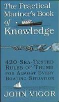 Practical Mariner's Book of Knowledge 420 Sea-Tested Rules of Thumb for Almost Every Boating...