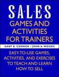 Sales Games and Activities for Trainers Easy-To-Use Games, Activities, and Exercises to Teac...