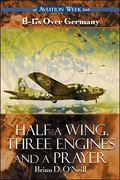 Half a Wing, Three Engines and a Prayer B-17s over Germany