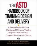 Astd Handbook of Training Design and Delivery A Comprehensive Guide to Creating and Deliveri...