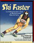Ski Faster Lisa Feinberg Densmore's Guide to High-Performance Skiing and Racing