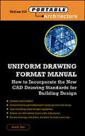 Uniform Drawing Format Manual: New CADD and Drafting Standards for Building Design and Worki...