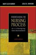 Understanding the Nursing Process in a Changing Care Environment In a Changing Care Environment