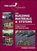 Time-Saver Standards for Building Materials & Systems Design Criteria and Selection Data