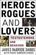 Heroes,Rogues, and Lovers: Testosterone and Behavior - James McBride Dabbs - Hardcover