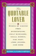 Quotable Lover : Words of Wisdom from Shakespeare,Emily Dickinson,John Keats,Frank Sinatra,R...