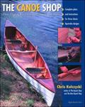 Canoe Shop Three Elegant Wooden Canoes Anyone Can Build