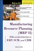 Manufacturing Resource Planning (Mrp Ii) With Introduction to Erp, Scm and Crm