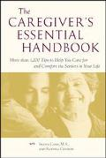 Caregiver's Essential Handbook More Than 1,200 Tips to Help You Care for and Comfort the Sen...
