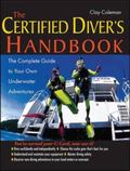 Certified Diver's Handbook The Complete Guide to Your Own Underwater Adventures