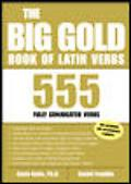 Big Gold Book of Latin Verbs 555 Fully Conjugated Verbs