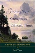 Finding Your Strength in Difficult Times A Book of Meditations