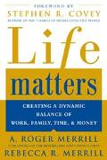 Life Matters Creating a Dynamic Balance of Work, Family, Time, and Money