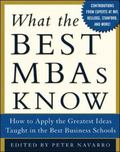 What the Best MBAs Knows How to Apply the Greatest Ideas Taught in the Best Business Schools