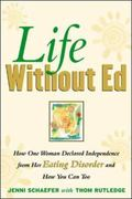 Life Without Ed How One Woman Declared Independence from Her Eating Disorder and How You Can...