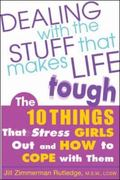 Dealing With the Stuff That Makes Life Tough The 10 Things That Stress Girls Out and How to ...
