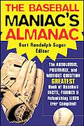 Baseball Maniac's Almanac The Absolutely, Positively, And Without Question Greatest Book Of ...