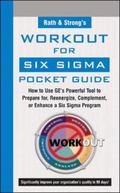 Rath & Strong's Work-Out for Six Sigma Pocket Guide How to Use GE's Powerful Tool To Prepare For, Reenergize, Complement, Or Enhance A Six Sigma Programe