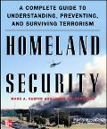 Homeland Security A Complete Guide To Understanding, Preventing, And Surviving Terrorism