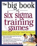 Big Book of Six Sigma Training Games Creative Ways to Teach Basic DMAIC Principles and Quality Improvement Tools