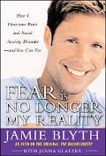 Fear Is No Longer My Reality How I Overcame Panic And Social Anxiety Disorder- And You Can Too
