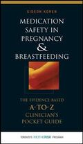 Medication Safety in Pregnancy and Breastfeeding The Evidence-Based, A-to-Z Clinician's Pock...