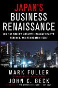 Japan's Business Renaissance How the World's Greatest Economy Revived, Renewed, And Reinvent...