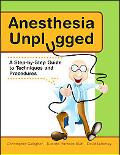 Anesthesia Unplugged A Step-by-step Guide to Techniques and Procedures