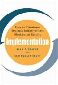 Implementation How to Transform Strategic Initiatives into Blockbuster Results