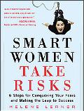 Smart Women Take Risks Six Steps for Conquering Your Fears And Making the Leap to Success