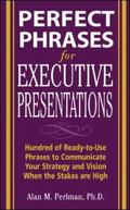 Perfect Phrases for Executive Presentations Hundreds of Ready-to-Use Phrases to Communicate ...