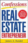 Confessions of a Real Estate Entrepreneur What It Takes to Win in High-stakes Commercial Rea...