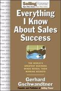 Everything I Know About Sales Success The World's Greatest Business Minds Reveal Their Winni...
