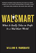 Wal-Smart What It Really Takes to Profit in a Wal-Mart World